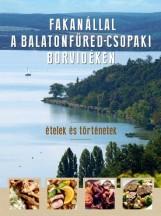 FAKANÁLLAL A BALATONFÜRED-CSOPAKI BORVIDÉKEN - ÉTELEK ÉS TÖRTÉNETEK - Ekönyv - ERDÉLYI Z. ÁGNES