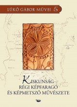 KISKUNSÁG RÉGI KÉPFARAGÓ ÉS KÉPMETSZŐ MŰVÉSZETE - Ekönyv - LÜKŐ GÁBOR