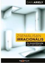 ZSENIÁLISAN IRRACIONÁLIS - AZ ÉSSZERŰTLENSÉG NEM VÁRT ELŐNYEI - Ekönyv - ARIELY, DAN