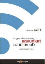 HOGYAN VÁLTOZTATJA MEG AGYUNKAT AZ INTERNET? - A SEKÉLYESEK KORA - Ebook - CARR, NICHOLAS