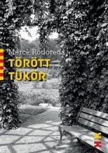 TÖRÖTT TÜKÖR - Ekönyv - RODOREDA, MERCÉ