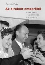 AZ ELRABOLT EMBERÖLTŐ - Ekönyv - GAZSÓ L. FERENC–ZELEI MIKLÓS