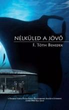 NÉLKÜLED A JÖVŐ - Ekönyv - F. TÓTH BENEDEK