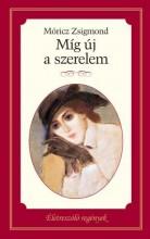MÍG ÚJ A SZERELEM - ÉLETRE SZÓLÓ REGÉNYEK - Ekönyv - MÓRICZ ZSIGMOND