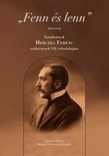 FENN ÉS LENN - TANULMÁNYOK HERCZEG FERENC SZÜLETÉSÉNEK 150. ÉVFORDULÓJÁRA - Ekönyv - GAZDAG LÁSZLÓ - P. MÜLLER PÉTER (SZERK.)