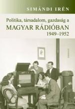 POLITIKA, TÁRSADALOM, GAZDASÁG A MAGYAR RÁDIÓBAN 1949-1952 - Ekönyv - SIMÁNDI IRÉN