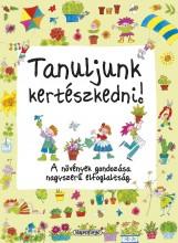 Tanuljunk kertészkedni! - A növények gondozása szuper hobbi! - Ekönyv - NAPRAFORGÓ KÖNYVKIADÓ