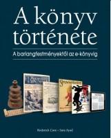 A KÖNYV TÖRTÉNETE - A BARLANGFESTMÉNYEKTŐL AZ E-KÖNYVIG - Ekönyv - CAVE, RODERICK-AYAD, SARA