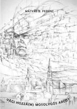 VÁGJ HOZZÁ(M) MOSOLYGÓS ARCOT - Ekönyv - MÁTYÁS B. FERENC