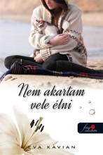NEM AKARTAM VELE ÉLNI - Ekönyv - KAVIAN, EVA