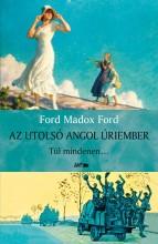AZ UTOLSÓ ANGOL ÚRIEMBER - TÚL MINDENEN... - Ekönyv - FORD, MADOX FORD