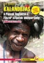 KALANDOZÁS A PÁPUÁK HEGYEITŐL A FŰSZER SZIGETEK ÁLOMPARTJÁIG - Ekönyv - JOÓ ANDRÁS