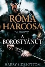 A BOROSTYÁNÚT - RÓMA HARCOSA 6. KÖNYV - Ekönyv - SIDEBOTTOM, HARRY