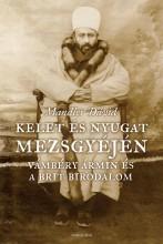 KELET ÉS NYUGAT MEZSGYÉJÉN - VÁMBÉRY ÁRMIN ÉS A BRIT BIRODALOM - Ekönyv - MANDLER DÁVID