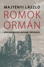 ROMOK ORMÁN - MAGYARORSZÁG LEGÚJABB TÖRTÉNETEI - Ekönyv - MAJTÉNYI LÁSZLÓ