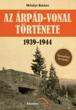 AZ ÁRPÁD-VONAL TÖRTÉNETE 1939-1944 - Ekönyv - MIHÁLYI BALÁZS