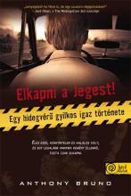 ELKAPNI A JEGEST - EGY HIDEGVÉRŰ GYILKOS IGAZ TÖRTÉNETE - Ekönyv - BRUNO, ANTHONY