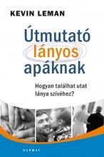 ÚTMUTATÓ LÁNYOS APÁKNAK - HOGYAN TALÁLHAT UTAT LÁNYA SZÍVÉHEZ? - Ekönyv - LEMAN, KEVIN