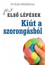 KIÚT A SZORONGÁSBÓL - ELSŐ LÉPÉSEK - - Ekönyv - MIDDLETON, KATE  DR.