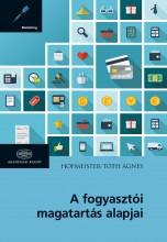 A FOGYASZTÓI MAGATARTÁS ALAPJAI - Ekönyv - HOFMEISTER-TÓTH ÁGNES