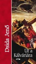 ÚT A KÁLVÁRIÁRA (MÁSODIK KIADÁS) - Ekönyv - DSIDA JENŐ
