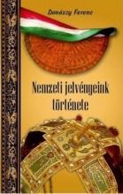 NEMZETI JELVÉNYEINK TÖRTÉNETE - Ekönyv - DONÁSZY FERENC