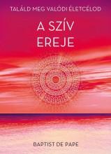 A SZÍV EREJE - TALÁLD MEG VALÓDI ÉLETCÉLOD - Ekönyv - DE PAPE, BAPTIST