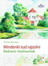 MINDENKI TUD RAJZOLNI - KEDVENC MOTÍVUMOK - Ebook - MORSCHECK, KARL-HEINZ