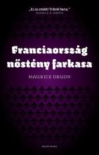 FRANCIAORSZÁG NŐSTÉNY FARKASA - ÚJ, 2014 - Ekönyv - DRUON, MAURICE