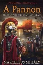A PANNON - MARCUS AURELIUS PANNÓNIÁBAN - Ekönyv - MARCELLUS MIHÁLY