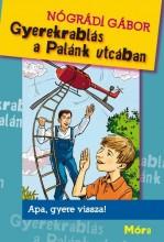 GYEREKRABLÁS A PALÁNK UTCÁBAN - (IBBY ÉLETMŰDÍJ!) - Ekönyv - NÓGRÁDI GÁBOR