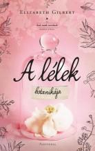 A LÉLEK BOTANIKÁJA - Ekönyv - GILBERT, ELIZABETH