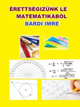 Érettségizzünk le matematikából ! - Ebook - Bárdi Imre