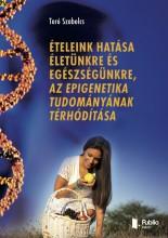 Ételeink hatása életünkre és egészségünkre, az epigenetika tudományának térhódítása - Ekönyv - Toró Szabolcs