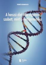 A hosszú élet titka egyénre szabott, mint a nutrigenomika - Ekönyv - Toró Szabolcs