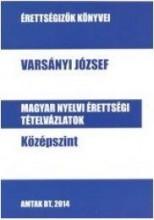 MAGYAR NYELVI ÉRTETTSÉGI TÉTELVÁZLATOK - KÖZÉPSZINT - Ekönyv - VARSÁNYI JÓZSEF