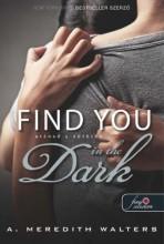 FIND YOU IN THE DARK - UTÁNAD A SÖTÉTBE - KÖTÖTT - Ekönyv - WALTERS, A. MEREDITH