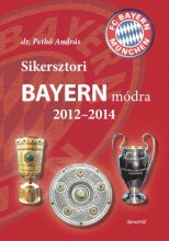 SIKERSZTORI BAYERN MÓDRA 2012-2014 - Ekönyv - DR. PETHŐ ANDRÁS