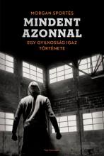 MINDENT AZONNAL - EGY GYILKOSSÁG IGAZ TÖRTÉNETE - Ekönyv - SPORTÉS, MORGAN