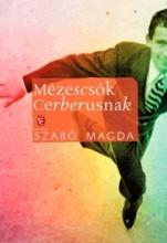 MÉZESCSÓK CERBERUSNAK (ÚJ) - Ekönyv - SZABÓ MAGDA