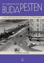 ÍGY SZEMETELTEK BUDAPESTEN - A HULLADÉKGAZDÁLKODÁS MÚLTJA A FŐVÁROSBAN - Ekönyv - UMBRAI LAURA