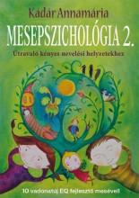 MESEPSZICHOLÓGIA 2. - ÚTRAVALÓ KÉNYES NEVELÉSI HELYZETEKHEZ - Ekönyv - KÁDÁR ANNAMÁRIA