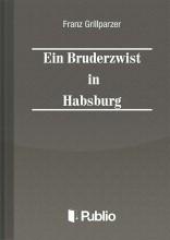 Ein Bruderzwist in Habsburg - Ekönyv - Franz Grillparzer