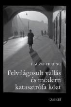 FELVILÁGOSULT VALLÁS ÉS MODERN KATASZTRÓFA KÖZT - Ekönyv - LACZÓ FERENC