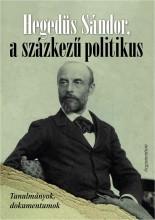HEGEDÜS SÁNDOR, A SZÁZKEZŰ POLITIKUS - TANULMÁNYOK, DOKUMENTUMOK - Ekönyv - ARGUMENTUM TUDOMÁNYOS KIADÓ
