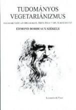 TUDOMÁNYOS VEGETARIANIZMUS - IRÁNYMUTATÓ AZ ORGANIKUS, ÖKOLÓGIAI TÁPLÁLKOZÁSHOZ - Ekönyv - SZÉKELY, EDMUND BORDEAUX