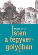 ISTEN A FEGYVERGOLYÓBAN - Ekönyv - MAGÉN ISTVÁN