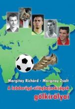 A LABDARÚGÓ-VILÁGBAJNOKSÁGOK GÓLKIRÁLYAI - Ekönyv - MARGITAY RICHÁRD – MARGITAY ZSOLT