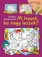 MI LEGYEK, HA NAGY LESZEK? - FOGLALKOZTATÓKÖNYV - Ekönyv - KOSSUTH KIADÓ ZRT /PAPAS JORGOS/