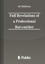 Full Revelations of a Professional Rat-catcher - Ekönyv -  Ike Matthews